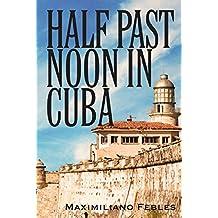 Half Past Noon In Cuba: a Novel
