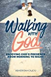 Walking with God: Enjoying God's Presence From Morning to Night (From Overwhelmed to Overcomer) (Volume 1)