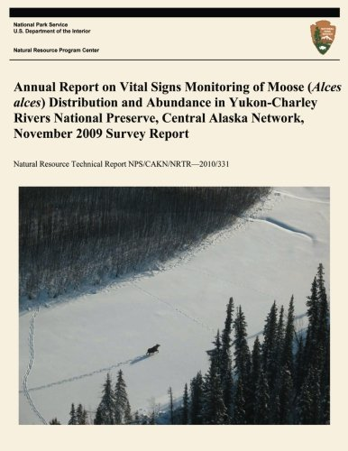 Annual Report on Vital Signs Monitoring Of Moose (Alces alces) Distribution and Abundance in Yukon- Charley Rivers National Preserve, Central Alaska ... Technical Report NPS/CAKN/NRTR?2010/331 pdf