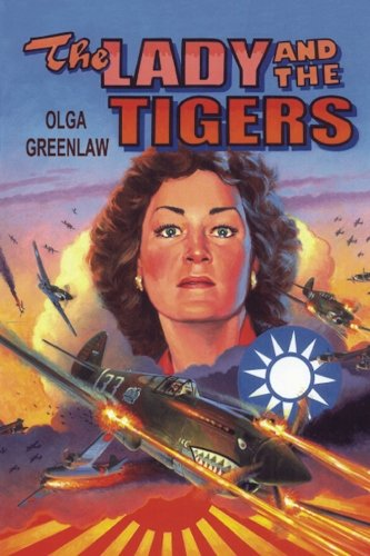 The Lady and the Tigers: The Story of the Remarkable Woman Who Served with the Flying Tigers in Burma and China, (Ladies Tiger)