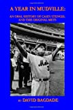 A Year in Mudville: an Oral History of Casey Stengel and the Original Mets, David Bagdade, 1456342452