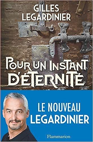 Amazon Fr Pour Un Instant D Eternite Gilles Legardinier