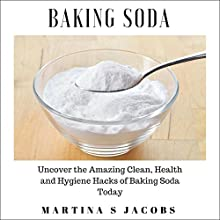 Baking Soda: Uncover the Amazing Cleaning, Health and Hygiene Hacks of Baking Soda Today Audiobook by Martina S. Jacobs Narrated by Leslie Ann Schwarzer