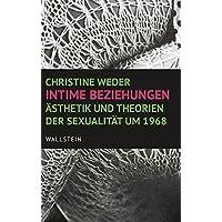 Intime Beziehungen: Ästhetik und Theorien der Sexualität um 1968