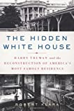 img - for The Hidden White House: Harry Truman and the Reconstruction of America's Most Famous Residence book / textbook / text book