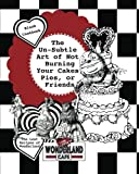 img - for The Un-Subtle Art of Not Burning Your Cakes, Pies, Or Friends: The Lost Recipes of Wonderland Blank Cookbook [Includes Excerpt from 'Forever Hatter'] ... Kinda Blank Cookbooks & Diaries) (Volume 1) book / textbook / text book