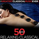 The Greatest Classical Music Ever! 50 Best Relaxing Classical