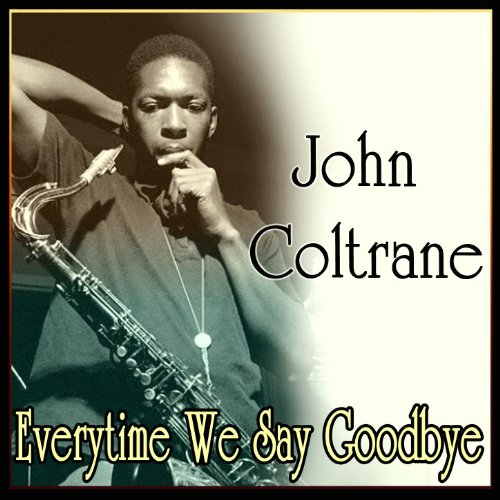 John Coltrane - Everytime We S...