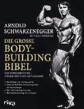 Die große Bodybuilding-Bibel: Das Standardwerk – ungekürzt und aktualisiert Vom Anfänger zum Leistungssportler – sämtliche Techniken, Trainingsprogramme ... und Strategien