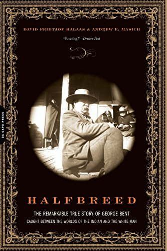 Book: Halfbreed - The Remarkable True Story of George Bent - Caught Between the Worlds of the Indian and the White Man by David Fridtjof Halaas, Andrew E. Masich