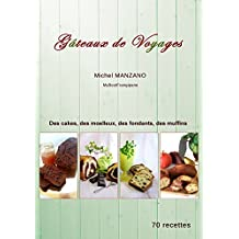 Gâteaux de voyage: Des cakes, des moelleux, des fondants ... (French Edition)