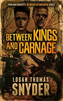 Between Kings and Carnage by [Snyder, Logan Thomas]
