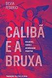 capa de Calibã E A Bruxa - Mulheres, Corpo E Acumulaçao Primitiva