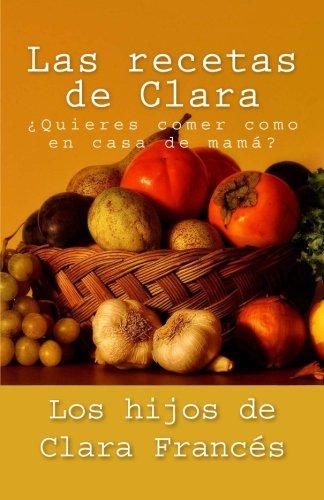 Las recetas de Clara: ¿Quieres comer como en casa de mamá? (Spanish Edition)