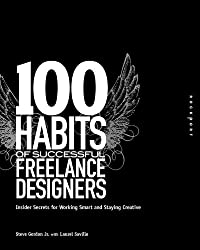 100 Habits of Successful Freelance Designers: Insider Secrets for Working Smart & Staying Creative (100 Habits): Insider Secrets for Working Smart and Staying Creative