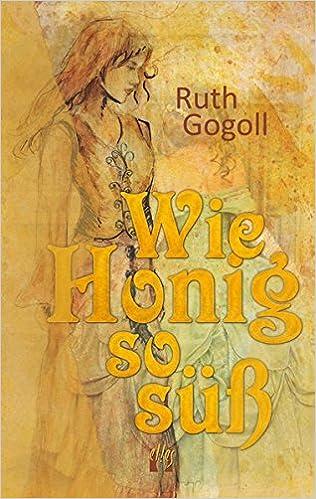 Gogoll, Ruth - Wie Honig so süß: Historischer Liebesroman