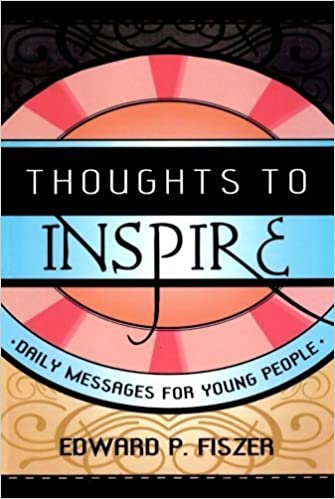 Thoughts to Inspire: Daily Messages for Young People by Edward P. Fiszer (2004-04-19)