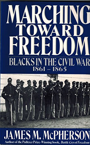 Marching Toward Freedom: Blacks in the Civil War 1861-1865 (The Library of American History)