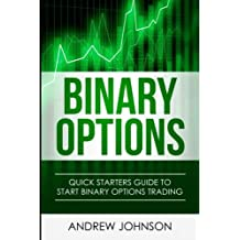 Binary Options: Quick Starters Guide To Binary Options (Quick Starters Guide To Trading) (Volume 4)