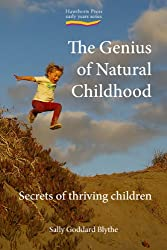 The Genius of Natural Childhood: Secrets of Thriving Children (Early Years (Hawthorn House))