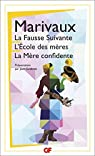 La Fausse Suivante ; L'Ecole des mères ; La Mère confidente par Marivaux