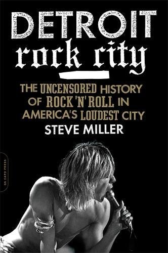 Read Online Detroit Rock City: The Uncensored History of Rock 'n' Roll in America's Loudest City pdf