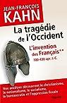 L'Invention des français 2 La tragédie de l'Occident: Comment nos ancêtres découvrent le christianisme, le nationalisme, le socialisme, la bureaucratie... par Kahn