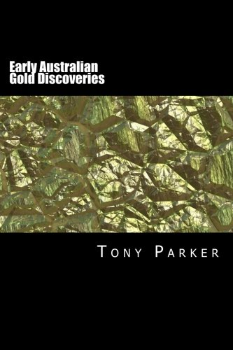 - Early Australian Gold Discoveries: Inforrmation on Where Gold Has Been Found in Australia (Australian Gold Series) (Volume 1)
