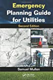 Emergency Planning Guide for Utilities, Second Edition, Samuel Mullen, 1466504854