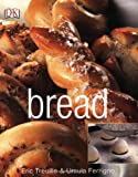 Bread, Eric Treuille and Ursula Ferrigno, 0756618894