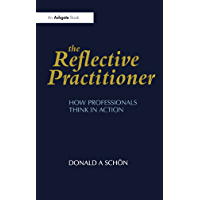 The Reflective Practitioner: How Professionals Think in Action