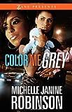Color Me Grey, Michelle Janine Robinson, 1593092938