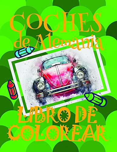 ✌ Coches de Alemania ✎ Libro de Colorear ✍: Libro de Colorear Carros Colorear Infantil 3-8 Años! ✌ New Coloring Book for ... - Libro de Colorear) (Spanish Edition)