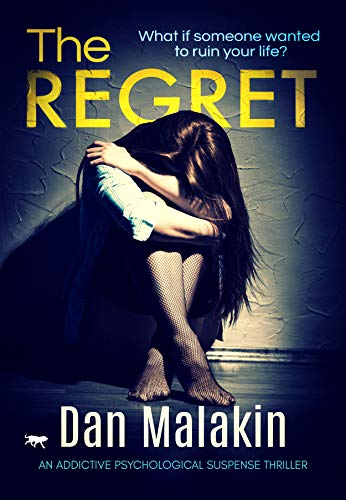 The Regret: an addictive psychological suspense thriller by [Malakin, Dan]