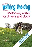 Walking the dog: Motorway walks for drivers and dogs Revised Edition