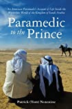 Paramedic to the Prince: An American Paramedic s Account of Life Inside the Mysterious World of the Kingdom of Saudi Arabia