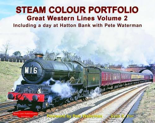 Download Steam Colour Portfolio: Including a Day at Hatton Bank with Pete Waterman v. 2: Great Western Lines by Keith R. Pirt (2009-12-18) pdf epub