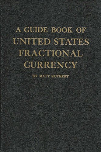 A guide book of United States fractional currency;: An illustrated history and catalog listing with valuations for all issues of postage and fractional currency of the United States, 1862-1876