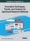 Handbook of Research on Innovative Techniques, Trends, and Analysis for Optimized Research Methods (Advances in Library and Information Science)