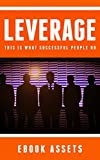 img - for Leverage: This Is What Successful People Do: How To Leverage Your Life To Achieve Results Faster And Accomplish More book / textbook / text book
