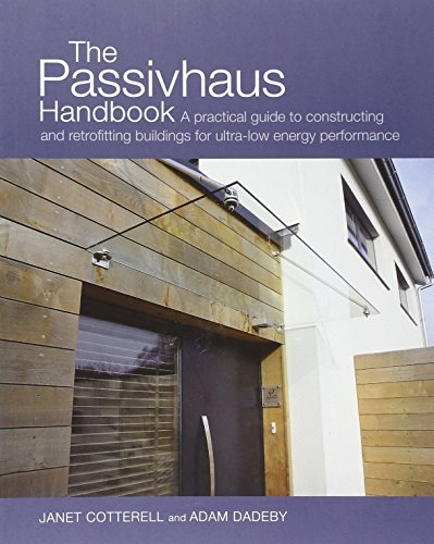 The Passivhaus Handbook: A Practical Guide to Constructing and Retrofitting Buildings for Ultra-Low Energy Performance (Sustainable Building) [Janet Cotterell - Adam Dadeby] (Tapa Blanda)