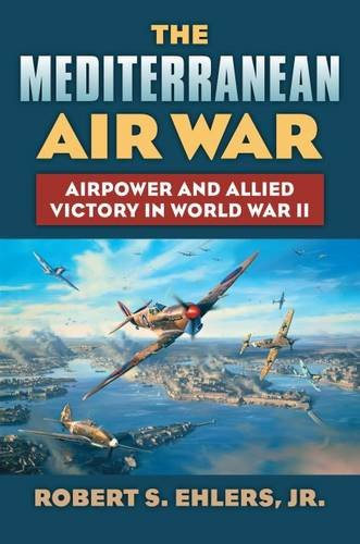 - The Mediterranean Air War: Airpower and Allied Victory in World War II (Modern War Studies)