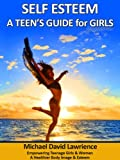 Self-Esteem: A Teen's Guide for Girls