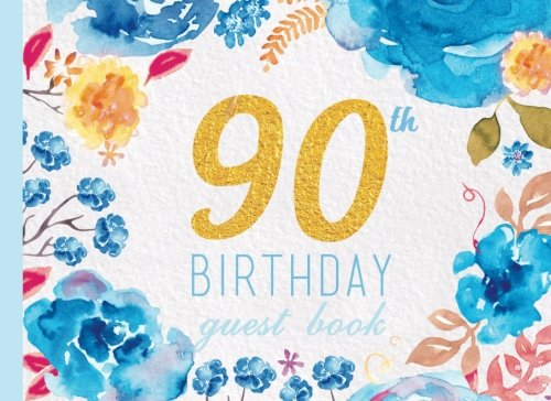90th Birthday Guest Book: Blue Floral Watercolor Guestbook, Ninety, 90, Ninetieth Anniversary (Elegant Celebrations)]()