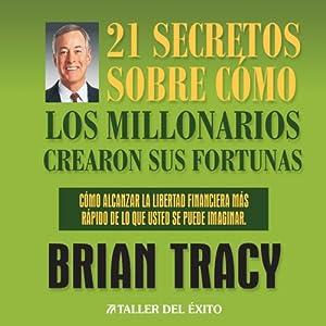 21 Secretos Sobre Como Los Millonarios Crearon Sus Fortunas [The 21 Success Secrets of Self-Made Millionaires] Audiobook