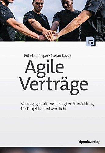 Agile Verträge: Vertragsgestaltung bei agiler Entwicklung für Projektverantwortliche Taschenbuch – 2. März 2017 Fritz-Ulli Pieper Stefan Roock dpunkt.verlag GmbH 3864904005