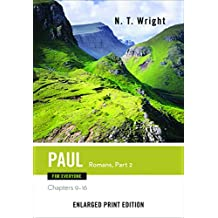 Paul for Everyone: Romans, Part 2-Enlarged Print Edition: Chapters 9-16 (The New Testament for Everyone)