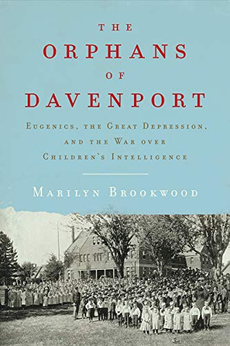 Book Cover: The Orphans of Davenport: Eugenics, the Great Depression, and the War over Children's Intelligence