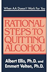 When AA Doesn't Work For You: Rational Steps to Quitting Alcohol Kindle Edition