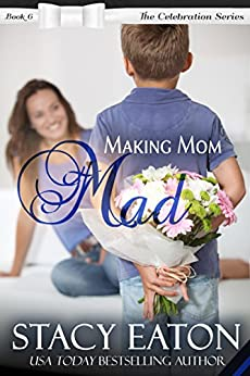 Making Mom Mad (The Celebration Series Book 6) by [Eaton, Stacy]